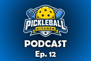 pickleball kitchen ep. 12